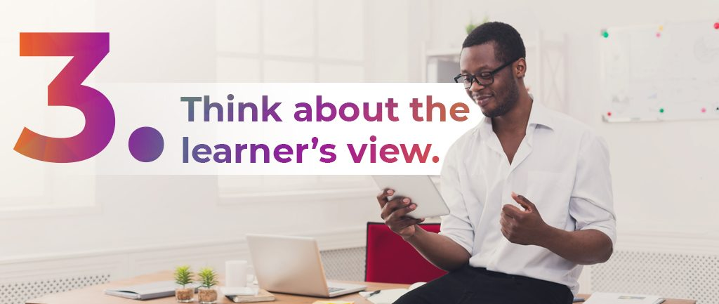 think about the learner's view - sweetrush